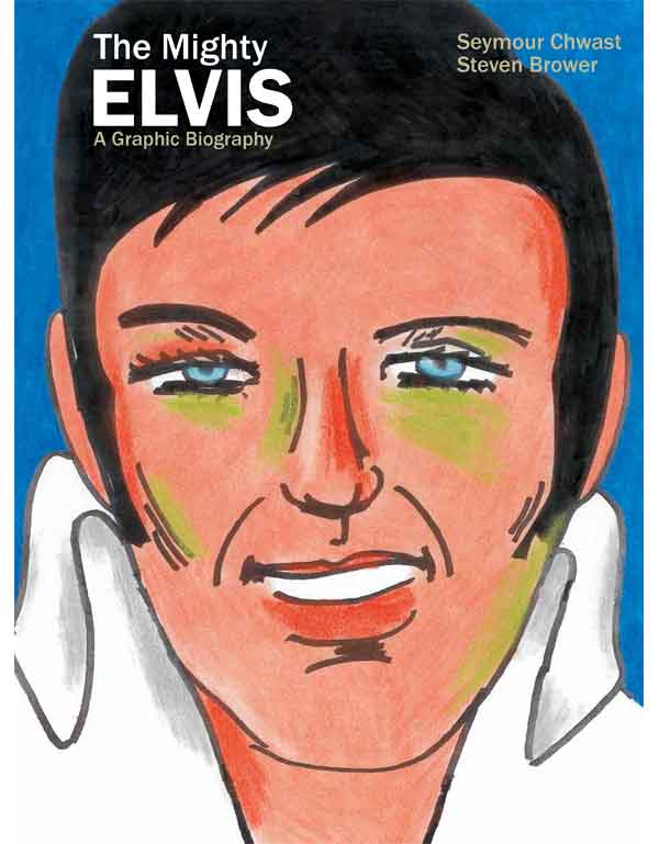 Cover of THE MIGHTY ELVIS: A Graphic Biography by Seymour Chwast & Steven Brower